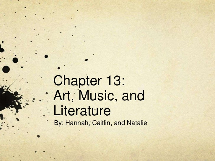 Chapter 13:Art, Music, andLiteratureBy: Hannah, Caitlin, and Natalie