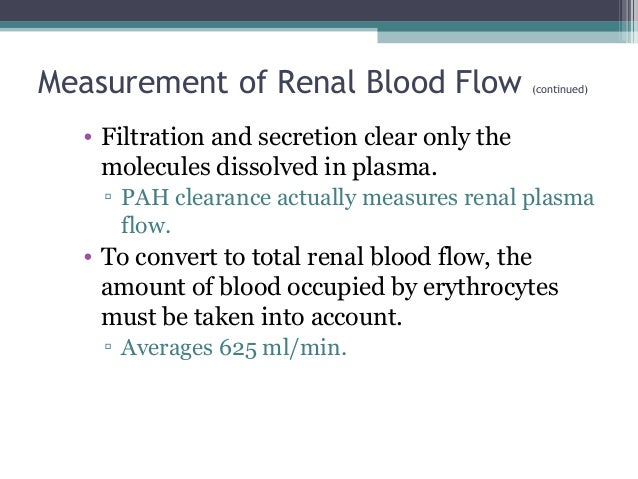 Measurement of Renal Blood Flow (continued) • Filtration and secretion clear only the molecules dissolved in plasma. ▫ PAH...