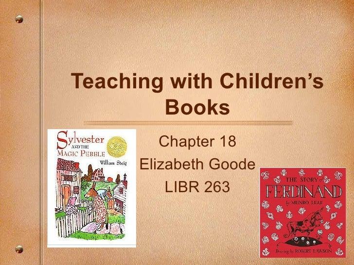 Teaching with Children's        Books         Chapter 18      Elizabeth Goode          LIBR 263