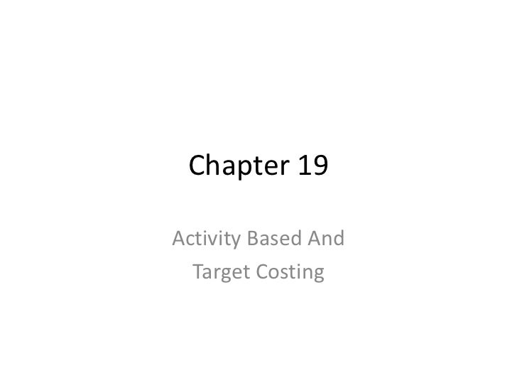 Chapter 19 Activity Based And Target Costing