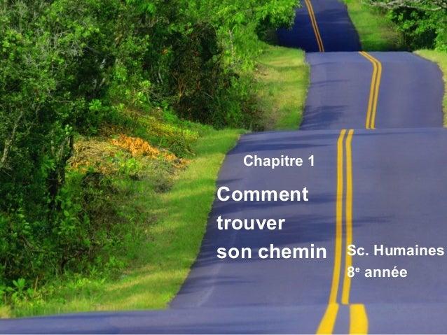 Comment  trouver  son chemin Sc. Humaines  8e année  Chapitre 1