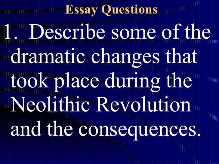 """the neolithic revolution essay Guided reading 1 """"the origins of agriculture to the first river-valley civilizations"""" terms 1 culture: socially transmitted patterns of actions and."""