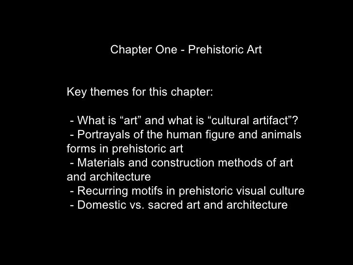 """Chapter One - Prehistoric Art Key themes for this chapter: - What is """"art"""" and what is """"cultural artifact""""? - Portrayals o..."""
