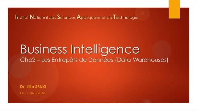 Institut National des Sciences Appliquées et de Technologie  Business Intelligence Chp2 – Les Entrepôts de Données (Data W...