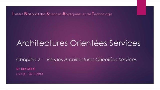 Institut National des Sciences Appliquées et de Technologie  Architectures Orientées Services Chapitre 2 – Vers les Archit...