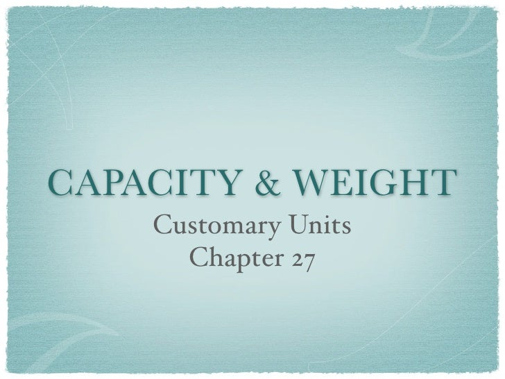 CAPACITY & WEIGHT    Customary Units      Chapter 27