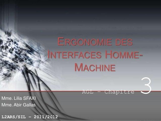 ERGONOMIE DES INTERFACES HOMMEMACHINE AGL – Chapitre Mme. Lilia SFAXI Mme. Abir Gallas  L2ARS/SIL – 2011/2012  3