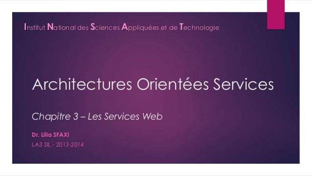 Institut National des Sciences Appliquées et de Technologie  Architectures Orientées Services Chapitre 3 – Les Services We...