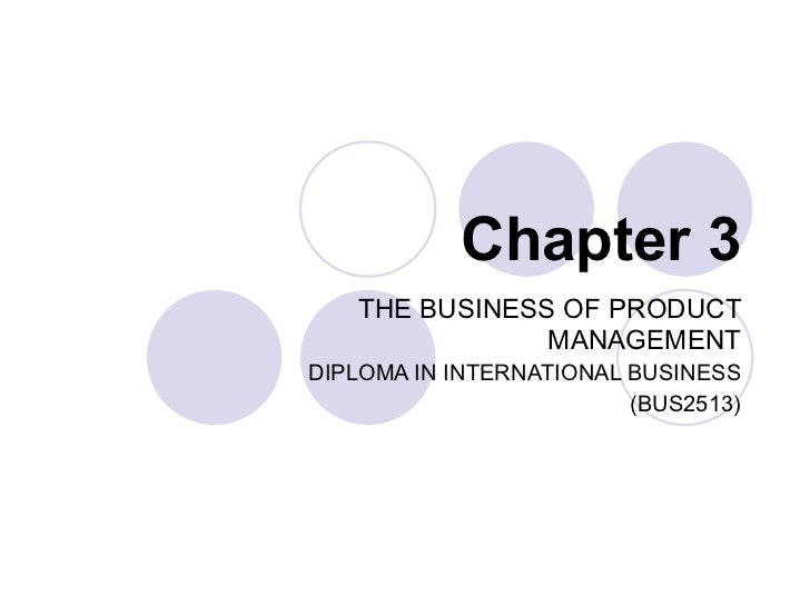 Chapter 3 THE BUSINESS OF PRODUCT MANAGEMENT DIPLOMA IN INTERNATIONAL BUSINESS (BUS2513)