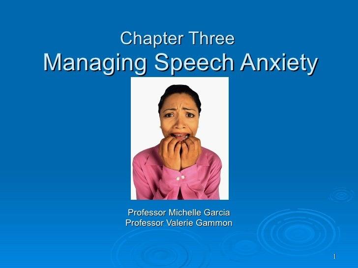 Chapter Three   Managing Speech Anxiety Professor Michelle Garcia Professor Valerie Gammon