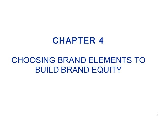 1 CHAPTER 4 CHOOSING BRAND ELEMENTS TO BUILD BRAND EQUITY