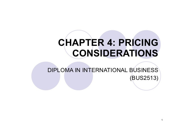 CHAPTER 4: PRICING CONSIDERATIONS DIPLOMA IN INTERNATIONAL BUSINESS (BUS2513)