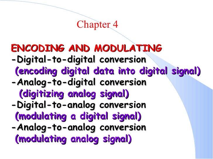 ENCODING AND MODULATING -Digital-to-digital conversion (encoding digital data into digital signal) -Analog-to-digital conv...