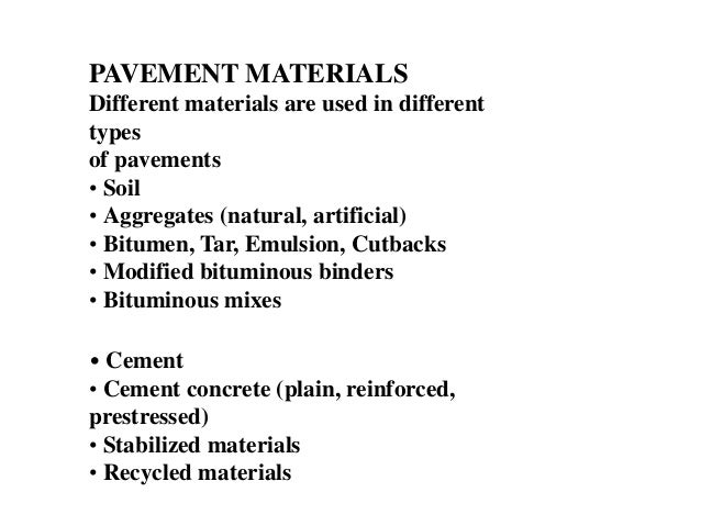 PAVEMENT MATERIALS Different materials are used in different types of pavements • Soil • Aggregates (natural, artificial) ...