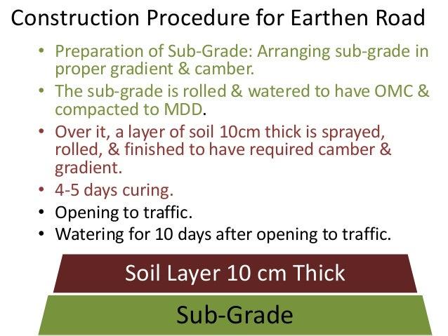 Construction Procedure for Earthen Road • Preparation of Sub-Grade: Arranging sub-grade in proper gradient & camber. • The...