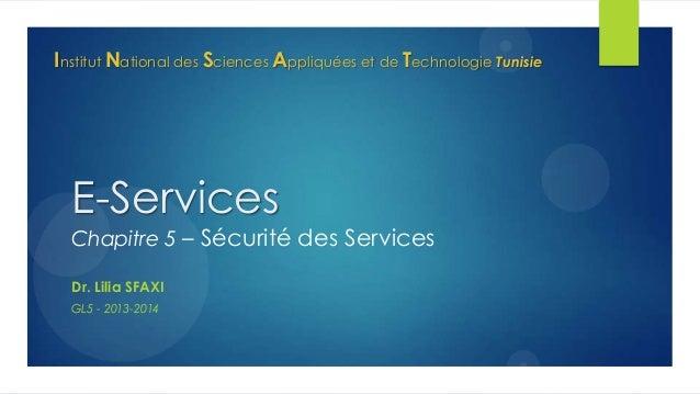 Institut National des Sciences Appliquées et de Technologie Tunisie  E-Services  Chapitre 5 – Sécurité des Services Dr. Li...