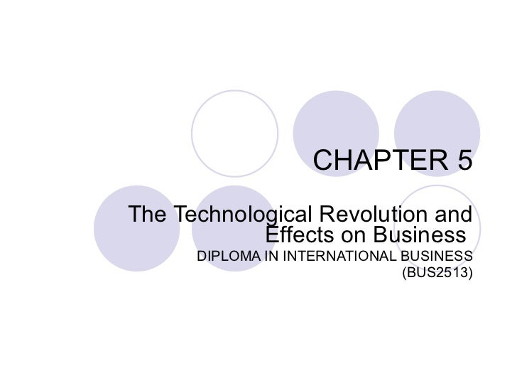 CHAPTER 5 The Technological Revolution and Effects on Business  DIPLOMA IN INTERNATIONAL BUSINESS (BUS2513)