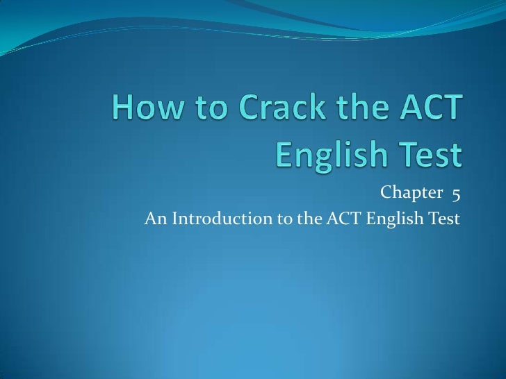How to Crack the ACT English Test<br />Chapter  5<br />An Introduction to the ACT English Test<br />