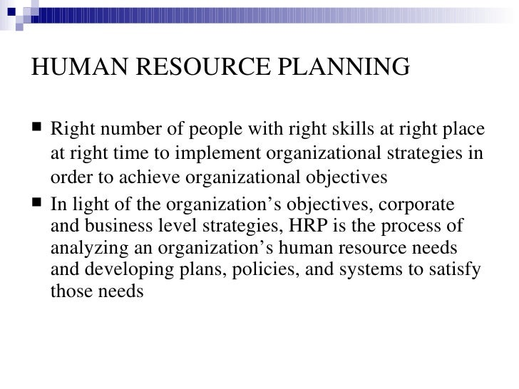HUMAN RESOURCE PLANNING <ul><li>Right number of people with right skills at right place at right time to implement organiz...