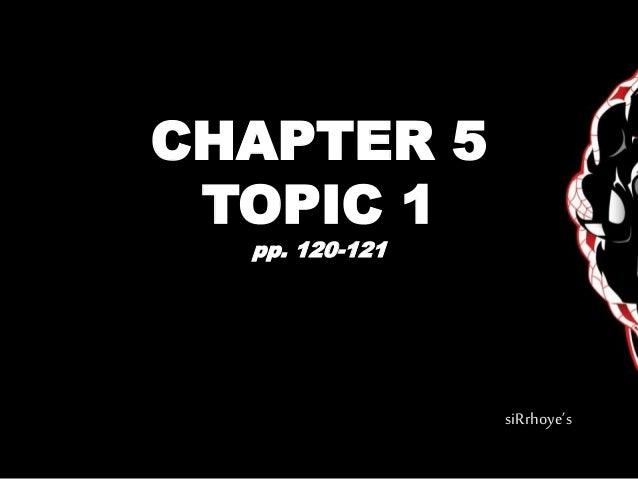 CHAPTER 5 TOPIC 1 pp. 120-121 siRrhoye's