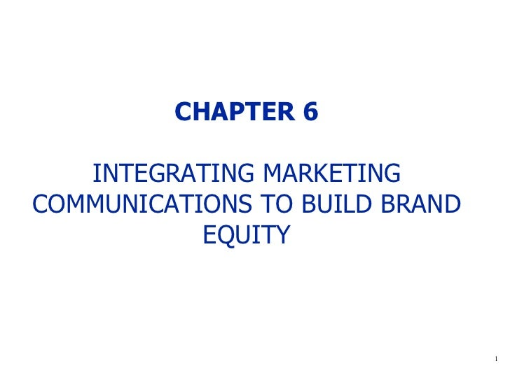 CHAPTER 6 INTEGRATING MARKETING COMMUNICATIONS  TO BUILD BRAND EQUITY