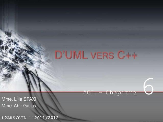 D'UML VERS C++  AGL – Chapitre Mme. Lilia SFAXI Mme. Abir Gallas  L2ARS/SIL – 2011/2012  6