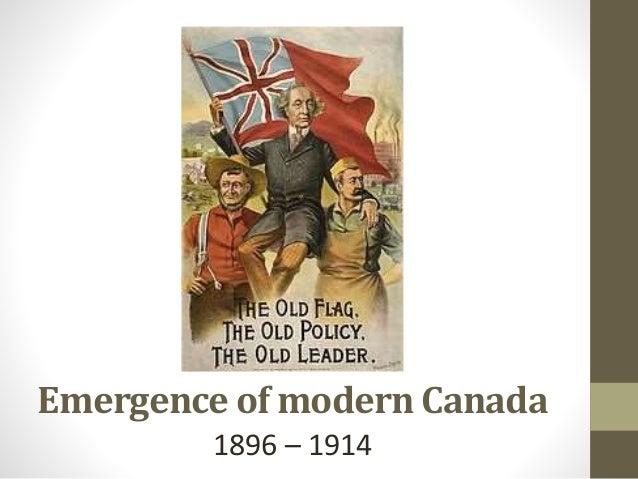Emergence of modern Canada 1896 – 1914