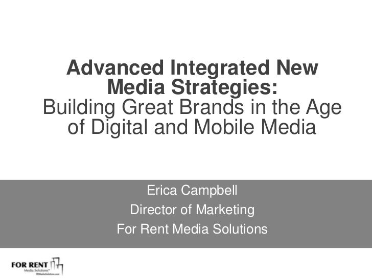 Advanced Integrated New Media Strategies: Building Great Brands in the Age of Digital and Mobile Media<br />Erica Campbell...