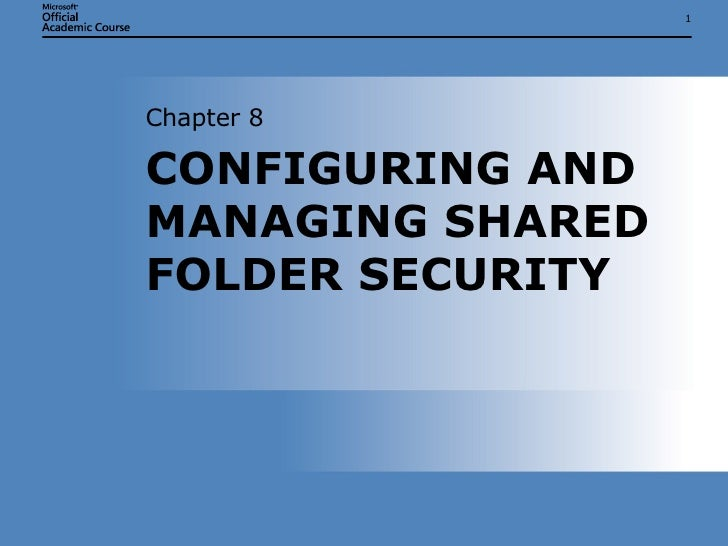 CONFIGURING AND MANAGING SHARED FOLDER SECURITY Chapter 8