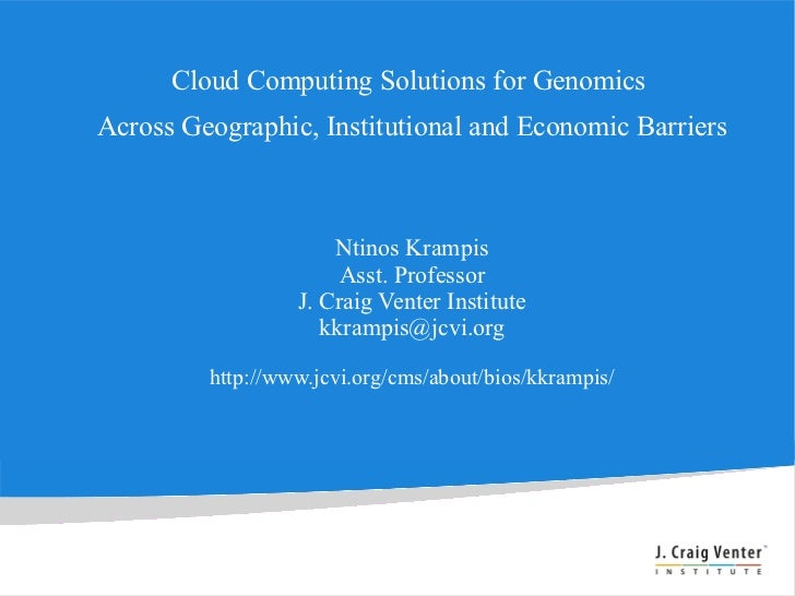Cloud Computing Solutions for GenomicsAcross Geographic, Institutional and Economic Barriers                      Ntinos K...