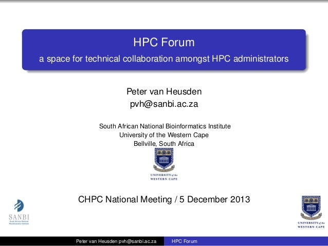 HPC Forum a space for technical collaboration amongst HPC administrators  Peter van Heusden pvh@sanbi.ac.za South African ...