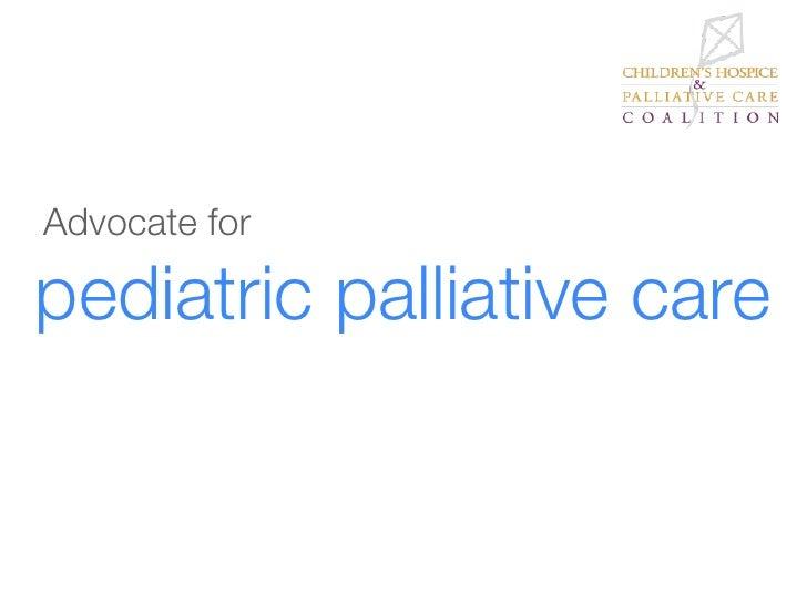 Advocate forpediatric palliative care