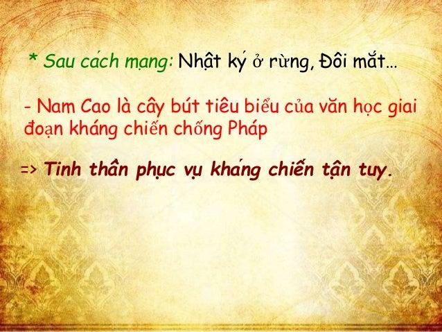 * Sau cách mạng: Nhật ký ở rừ ng, Đôi mắt…  - Nam Cao là cây bút tiêu biểu của văn học giai  đoạn kháng chiến chống ...