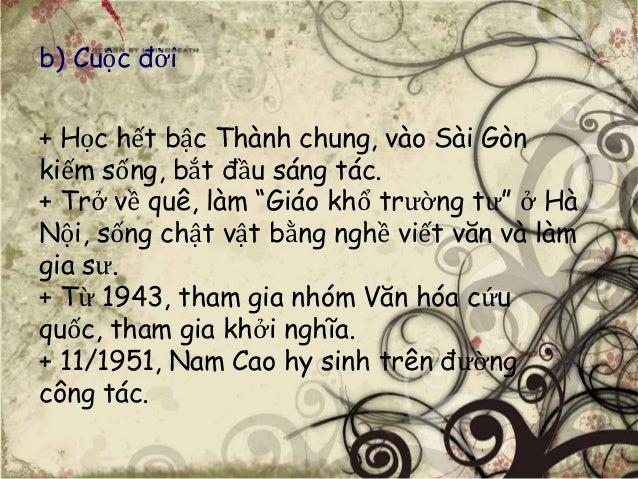 """b) Cuộc đời  + Học hết bậc Thành chung, vào Sài Gòn  kiếm sống, bắt đầu sáng tác.  + Trở về quê, làm """"Giáo khổ trường tư"""" ..."""