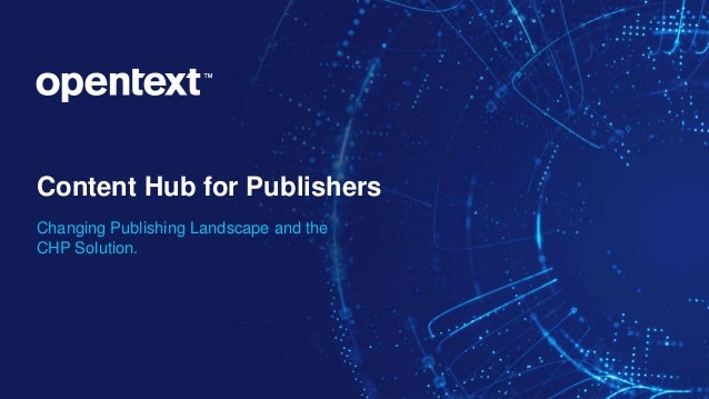 Content Hub for Publishers Changing Publishing Landscape and the CHP Solution.