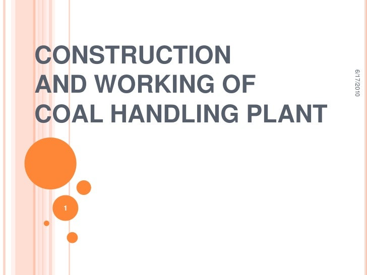 CONSTRUCTIONAND WORKING OFCOAL HANDLING PLANT<br />6/18/2010<br />1<br />