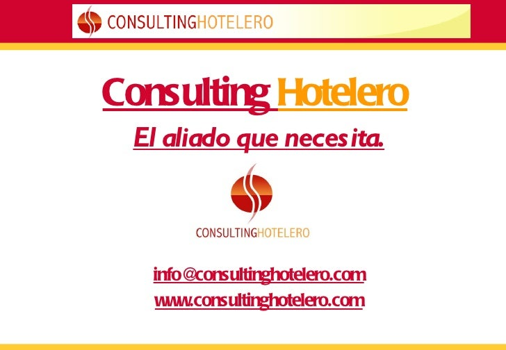Consulting  Hotelero El aliado que necesita. [email_address] www.consultinghotelero.com