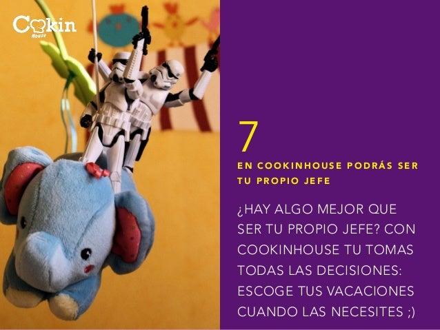 7  EN COOKINHOUSE PODRÁS SER  TU PROPIO JEFE  ¿HAY ALGO MEJOR QUE  SER TU PROPIO JEFE? CON  COOKINHOUSE TU TOMAS  TODAS LA...