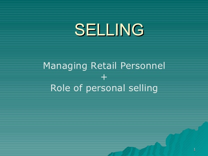 the role of personal selling Personal selling:the role of the sales force, builds relationships  principles of marketing business marketing.