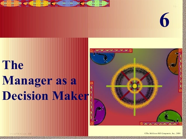 6-1                                    6TheManager as aDecision Maker Irwin/McGraw-Hill   ©The McGraw-Hill Companies, Inc....