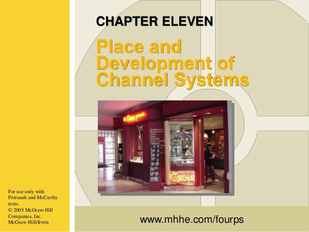 CHAPTER ELEVEN  Place and Development of Channel Systems  For use only with Perreault and McCarthy texts. © 2005 McGraw-Hi...