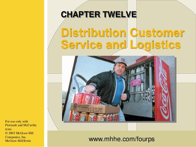 CHAPTER TWELVE  Distribution Customer Service and Logistics  For use only with Perreault and McCarthy texts. © 2005 McGraw...