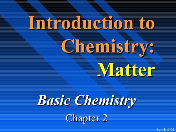 Introduction to    Chemistry:       Matter Basic Chemistry     Chapter 2                   Rev. 1/15/02
