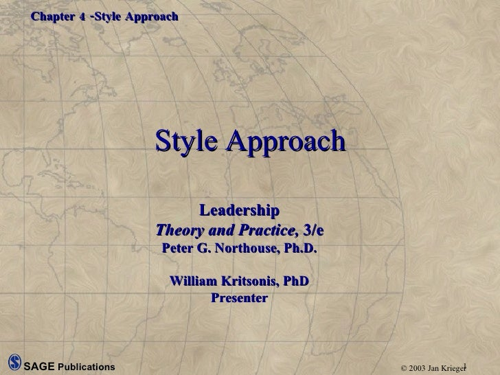 Style Approach Leadership Theory and Practice,  3/e Peter G. Northouse, Ph.D. William Kritsonis, PhD Presenter