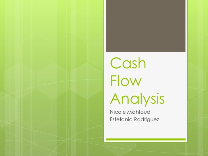Cash Flow Analysis<br />Nicole Mahfoud<br />Estefania Rodriguez<br />