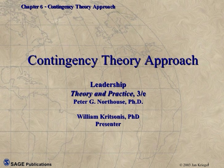 Contingency Theory Approach Leadership Theory and Practice,  3/e Peter G. Northouse, Ph.D. William Kritsonis, PhD Presenter