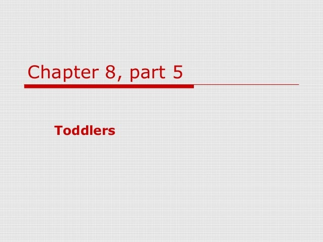 Chapter 8, part 5  Toddlers