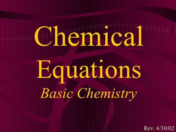 ChemicalEquationsBasic Chemistry                  Rev. 4/30/02