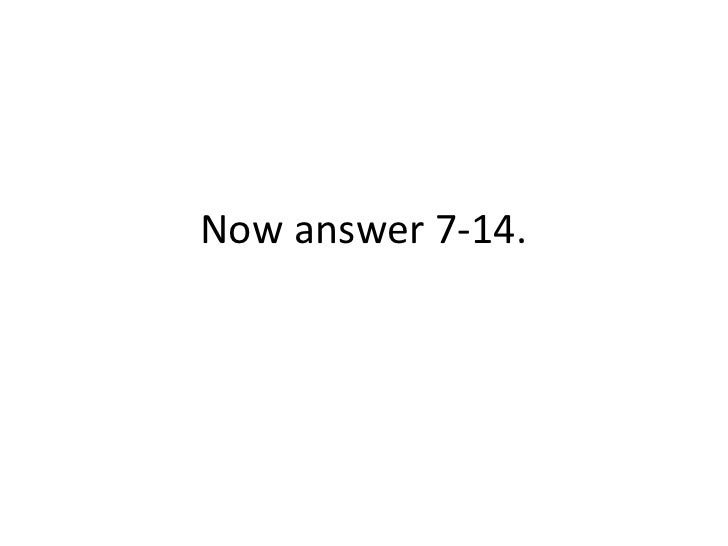 Now answer 7-14.
