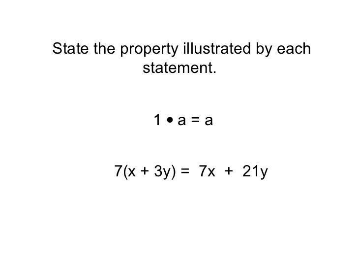 State the property illustrated by each             statement.              1•a=a         7(x + 3y) = 7x + 21y